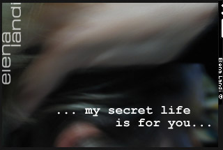 ... my secret life is for you...